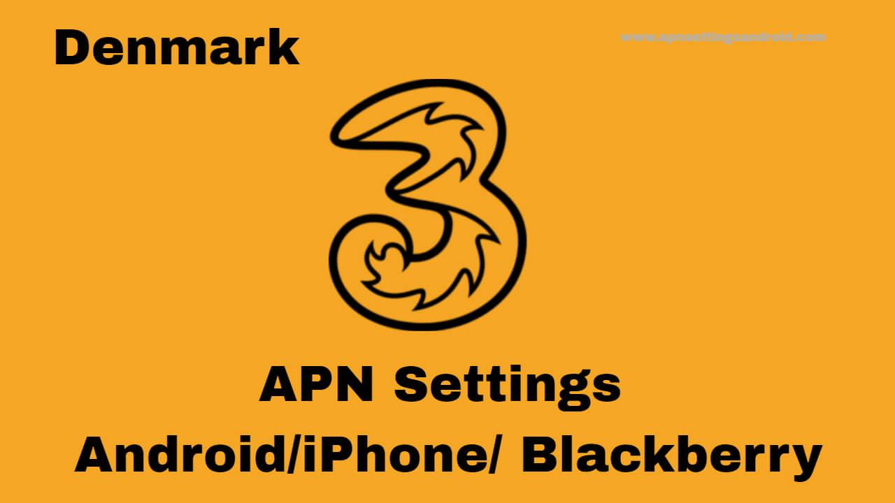 3 Denmark APN Settings for Android