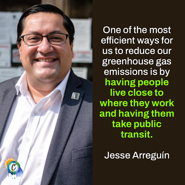 One of the most efficient ways for us to reduce our greenhouse gas emissions is by having people live close to where they work and having them take public transit. — Jesse Arreguín, mayor of Berkeley, California