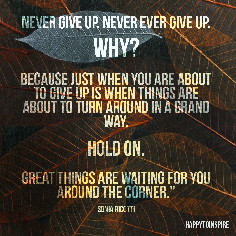 Never Giving Up Quotes: Happy To Inspire: Quote Of The Day: Never Give Up