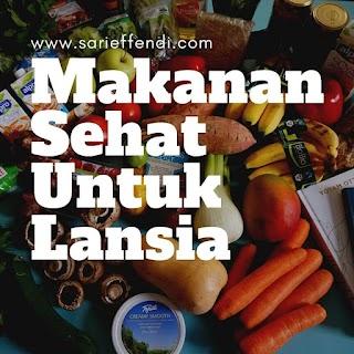 Makanan Sehat Untuk Lansia Agar Kesehatan Terjaga
