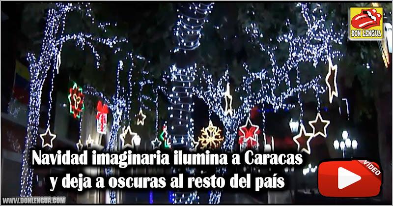 Navidad imaginaria ilumina a Caracas y deja a oscuras al resto del país