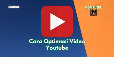 Cara Optimasi Video Youtube