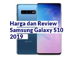 Harga dan Review Samsung Galaxy S10 2019 : 2 Fitur Canggih Untuk Creator! Yang Pertama Keren Abis