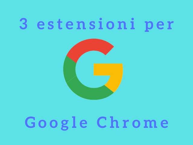 3 estensioni utili per google chrome