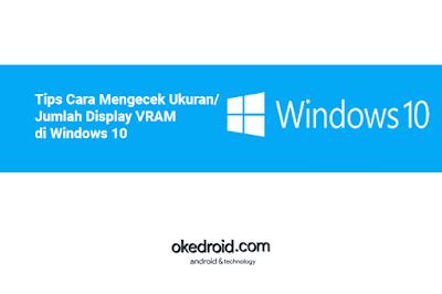 Tips Cara Mengecek Melihat Mengetahui Ukuran/Jumlah Display VRAM di Windows 10