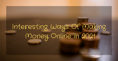 8 Interesting Ways To Make Money Online In 2021: