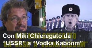 Con Miki Chieregato da ''USSR'' a ''Vodka Kaboom'' - l'intervista