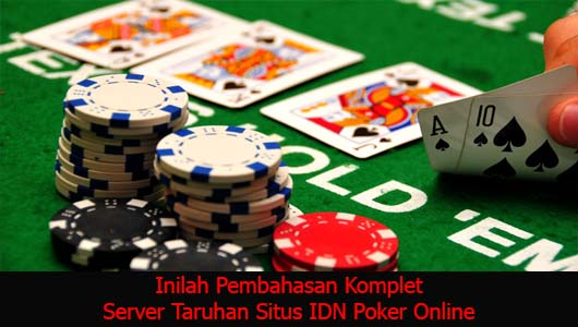 Inilah Pembahasan Komplet Server Taruhan Situs IDN Poker Online