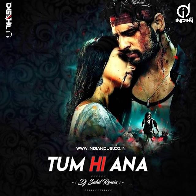 Tum Hi Ana Remix Dj Sahil Remix Mp3 320Kbps, Tum Hi Ana Remix
