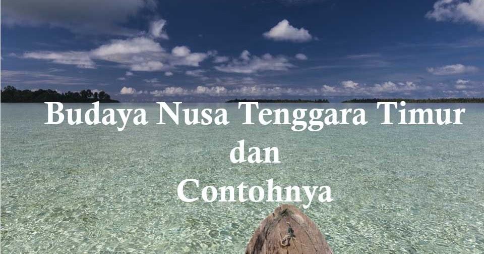 10 Budaya Nusa Tenggara Timur Dan Contoh Lengkapnya Budaya Dan Kebudayaan
