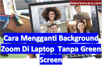 Cara Mengganti Background Zoom di Laptop Tanpa Green Screen