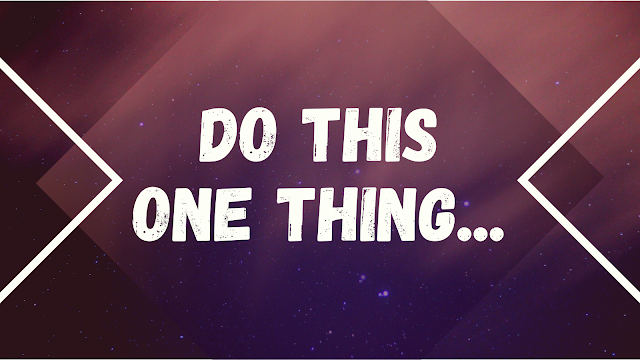 Do This One Thing...
