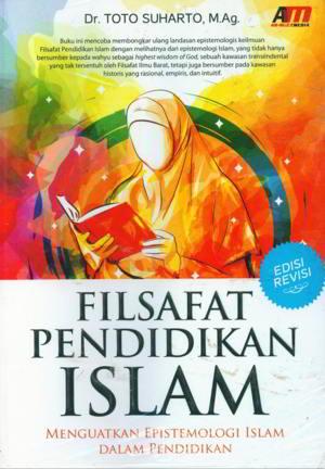 Filsafat Pendidikan Islam Penulis Dr. Toto Suharto, M.Ag.