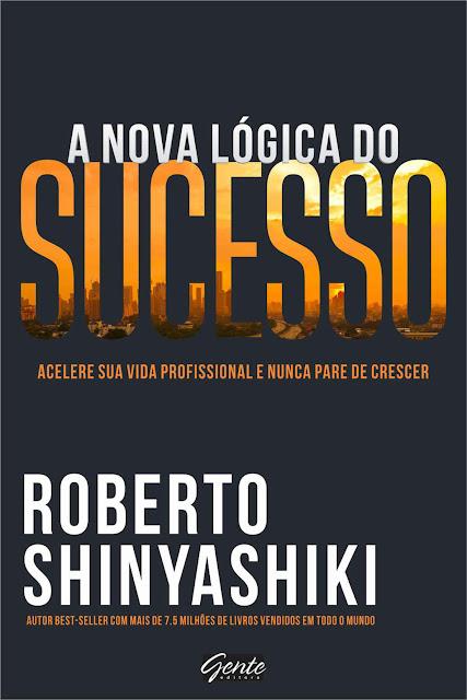 A nova lógica do sucesso Roberto Shinyashiki
