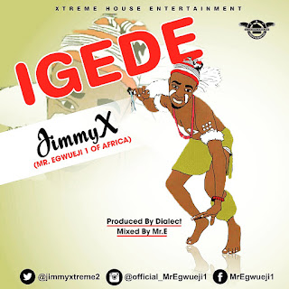 MUSIC: Jimmy X (MrEgwueji1)  – IGEDE prod by Dialect mixed by MrE |  @Jimmyxtreme2 @dialectmusik