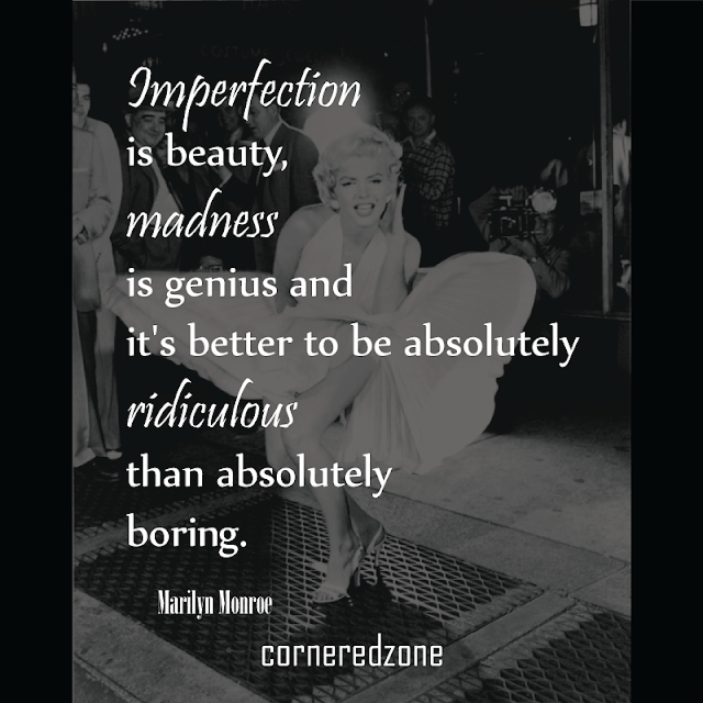 Imperfection-is-beauty,-madness-is-genius-and-it's-better-to-be-absolutely-ridiculous-than-absolutely-boring