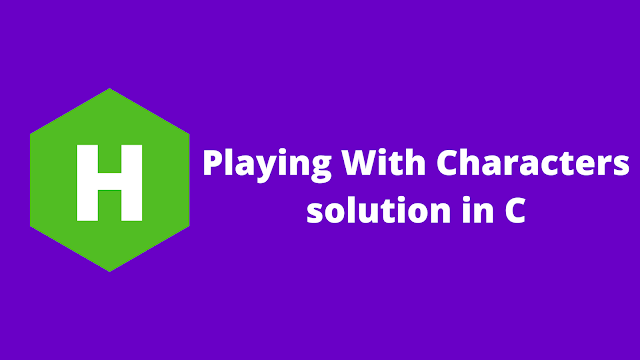 Hackerrank Playing With Characters problem solution in c