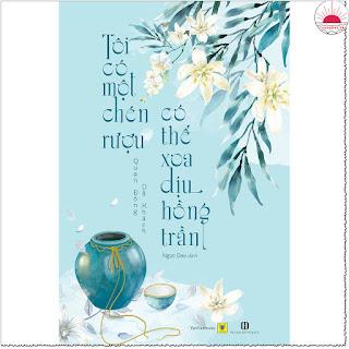 Tôi Có Một Chén Rượu, Có Thể Xoa Dịu Hồng Trần ebook AWZ3/EPUB/PDF/PRC/MOBI