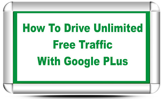How To Drive Unlimited Free Traffic With Google Plus - seo quick