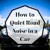 Cum poti reduce zgomotul rutier dintr-o masina