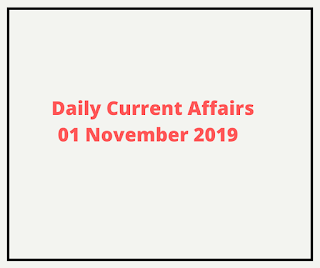 Daily Current Affairs 01 November 2019