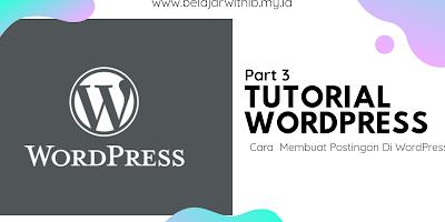 Tutorial Wordpress #3 : Cara Membuat Postingan Diwordpress