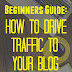 Beginners Guide: How To Drive Traffic To Your Blog