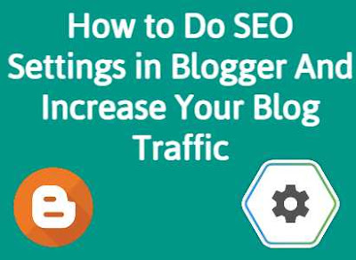 How to do SEO settings in Blogger and Increase your Blog traffic