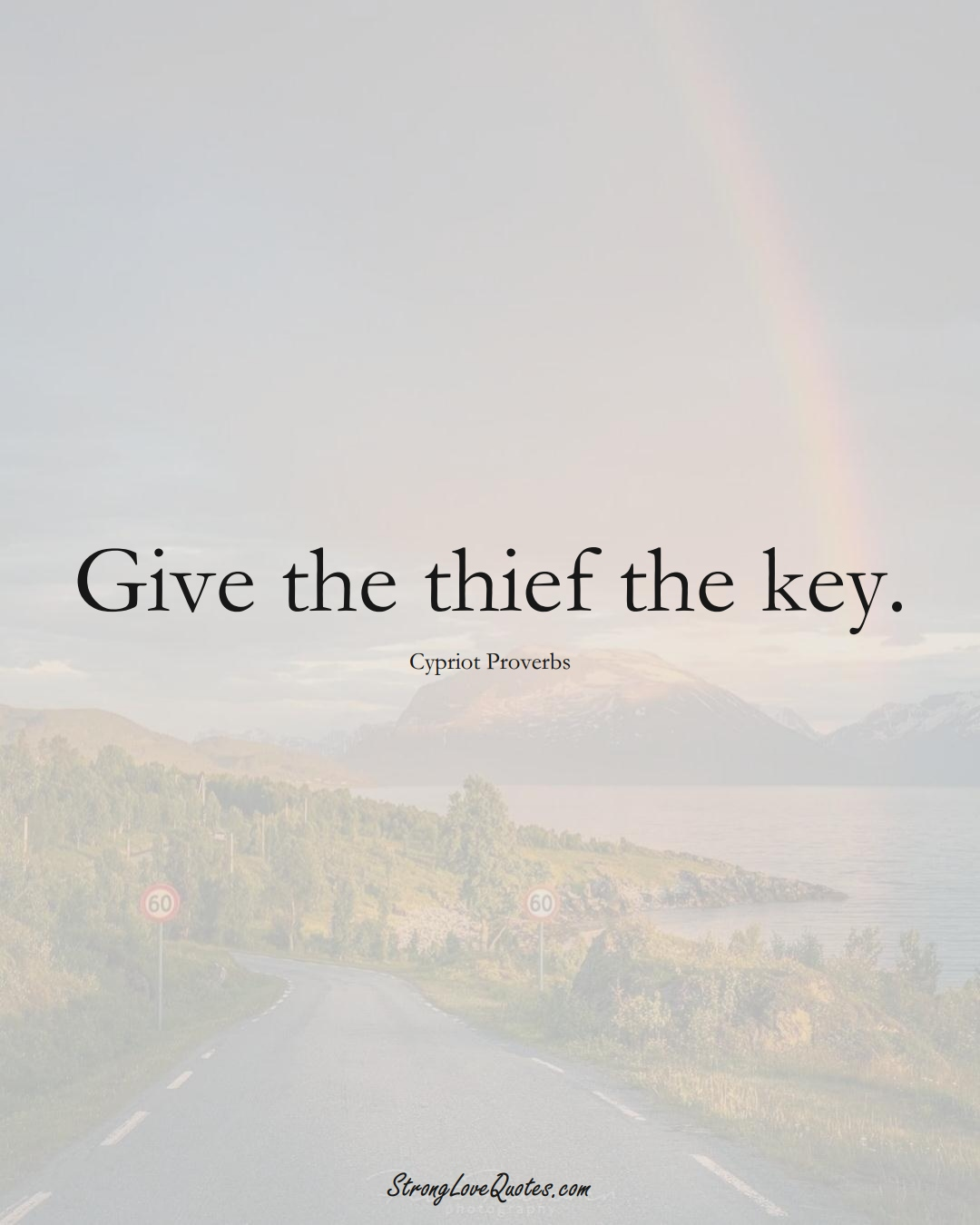 Give the thief the key. (Cypriot Sayings);  #MiddleEasternSayings