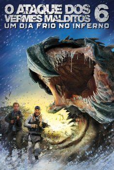 O Ataque dos Vermes Malditos 6: Um Dia Frio no Inferno