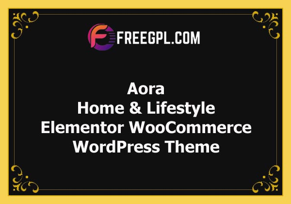 Aora - Home & Lifestyle Elementor WooCommerce Theme Nulled Download Free