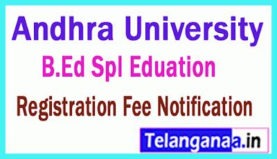 Andhra University B.Ed Spl Edu Registration Fee Notification