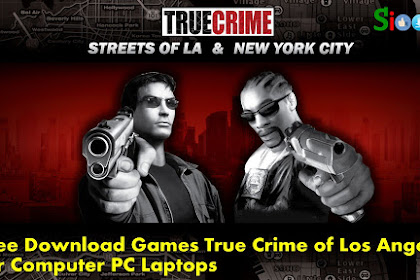 How to Get Free Download Game True Crime Streets of LA for Computer Laptop