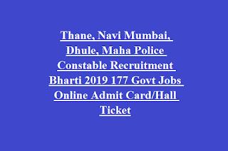 Thane, Navi Mumbai, Dhule, Maha Police Constable Recruitment Bharti 2019 177 Govt Jobs Online Admit Card Hall Ticket