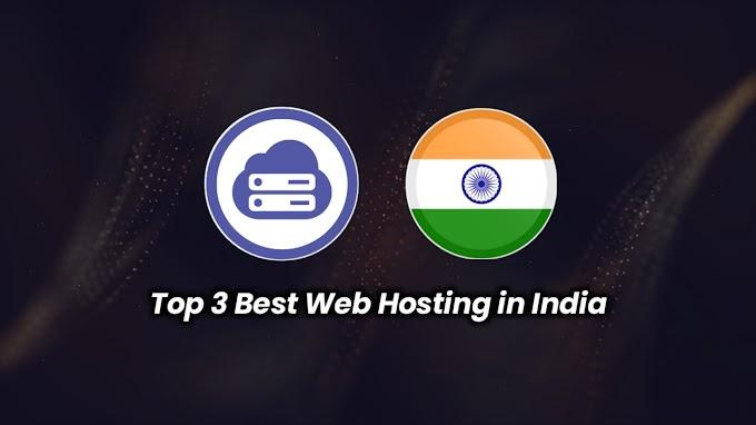 भारत में 3 सबसे अच्छा Web Hosting कौन सी हैं ?