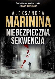 """""""Niebezpieczna sekwencja"""" Aleksandra Marinina"""