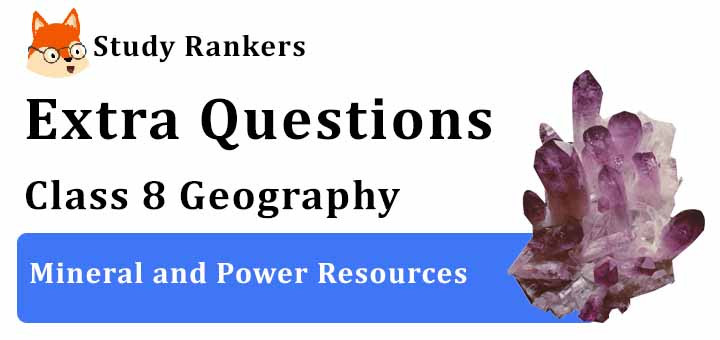 Mineral and Power Resources Extra Questions Chapter 3 Class 8 Geography