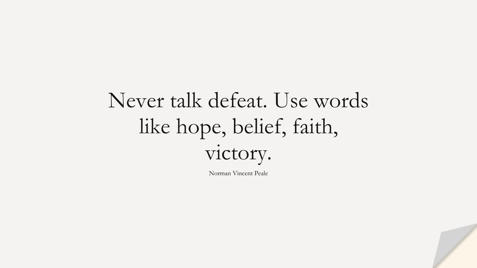 Never talk defeat. Use words like hope, belief, faith, victory. (Norman Vincent Peale);  #HopeQuotes