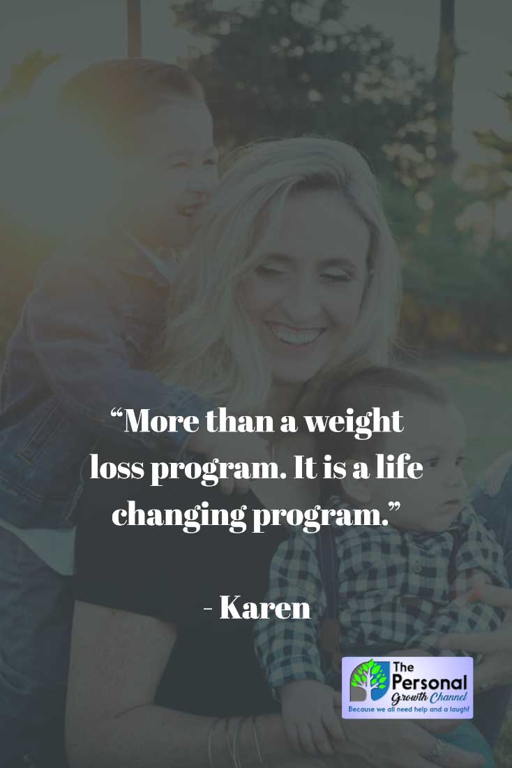 More than a weight loss program. It is a life changing program. -Karen