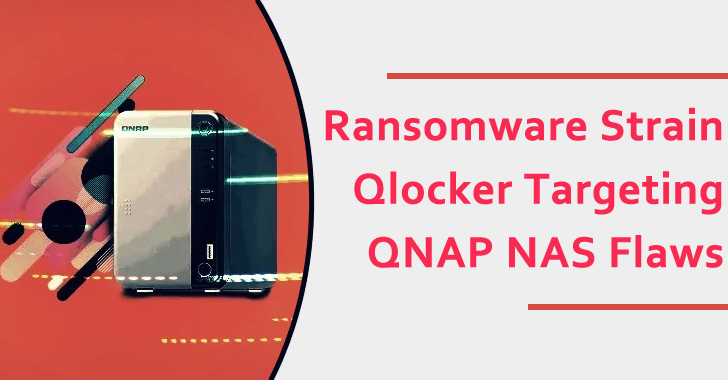 Ransomware Strain Qlocker Targeting QNAP NAS Flaws – Patch It!