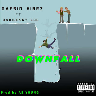 [Music]: Gafsin vibez ft. Danilesky log — Down fall (prod. By ab young)