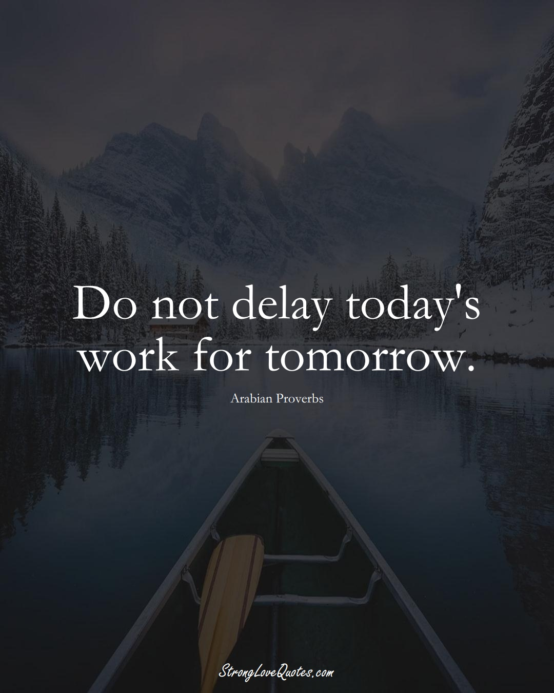 Do not delay today's work for tomorrow. (Arabian Sayings);  #aVarietyofCulturesSayings