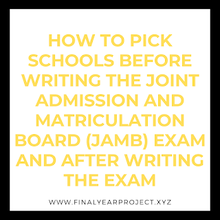 HOW TO PICK SCHOOLS BEFORE WRITING THE JOINT ADMISSION AND MATRICULATION BOARD (JAMB) EXAM AND AFTER WRITING THE EXAM