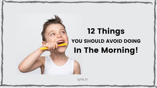 12 Things You SHOULD AVOID DOING In The Morning!