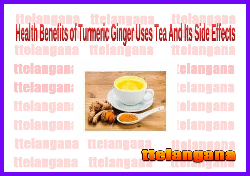Health Benefits of Turmeric Ginger Uses Tea And Its Side Effects