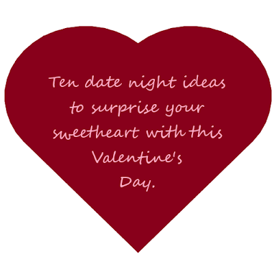 valentine's day; ten date night ideas; ideas to surprise your sweetheart with; valentine's day surprise ideas