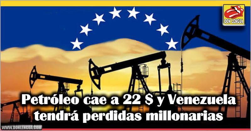 Petróleo cae a 22 $ y Venezuela tendrá perdidas millonarias