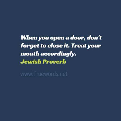 When you open a door, don't forget to close it. Treat your mouth accordingly