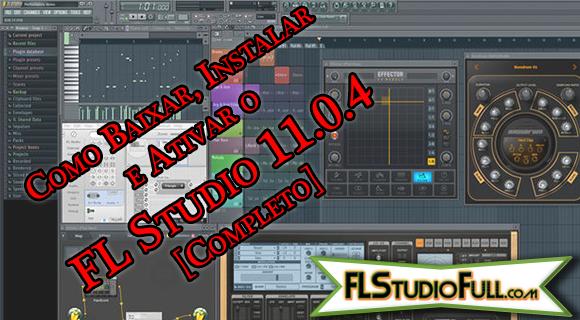 Como Baixar, Instalar e Ativar o FL Studio 11.0.4 [Completo]
