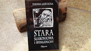 """Ot, diabelskie sztuczki! Recenzja książki """"Stara Słaboniowa i spiekładuchy"""" Joanny Łańcuckiej."""
